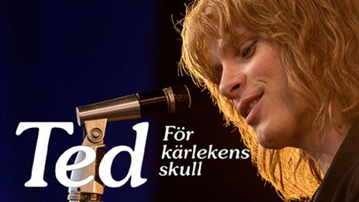 Bild för Ted - För kärlekens skull (Sal.1 11år Kl.18 2t), 2018-01-04, Saga Salong 1