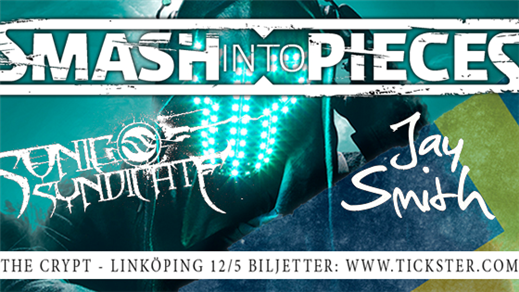 Bild för SMASH INTO PIECES + Sonic Syndicate + Jay Smith, 2018-05-12, The Crypt LKPG