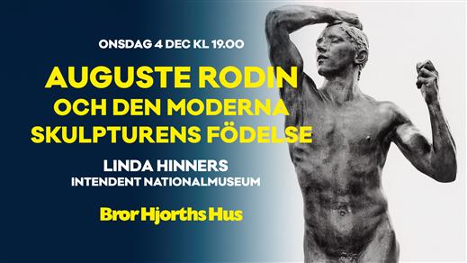 Bild för Auguste Rodin och den moderna skulpturens födelse, 2019-12-04, Bror Hjorths Hus
