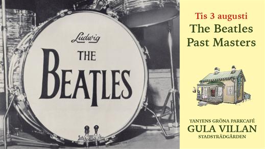 Bild för The Beatles Past Masters kl 20.00, 2021-08-03, Tantens Gröna Parkcafé – Gula Villan –