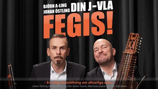 Bild för Din J-vla Fegis! 2019, 2019-04-05, Hjalmar Bergman Teatern