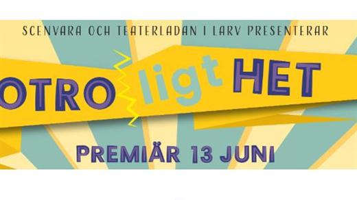 Bild för OTROLIGT HET, Teaterladan Larv, 2020-06-13, Teaterladan i Larv