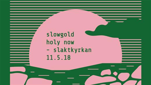 Bild för Slowgold + Holy Now, 2018-05-11, Slaktkyrkan