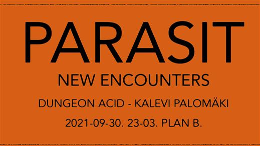 Bild för PARASIT:New Encounters/DungeonAcid/Kalevi Palomäki, 2021-09-30, Plan B - Malmö