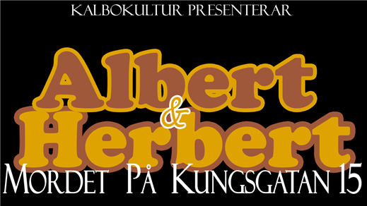 Bild för Albert & Herbert - Mordet på Kungsgatan 15, 2019-03-09, Teater Bråddgatan 34