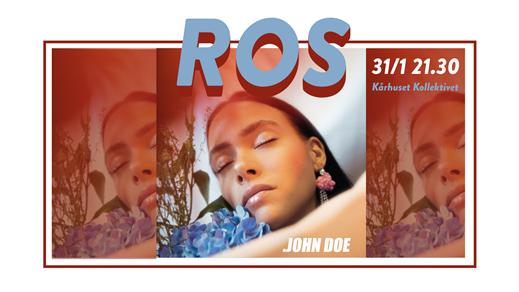 Bild för Ros • John Doe • Kårhuset Kollektivet, 2020-01-31, Kårhuset Kollektivet