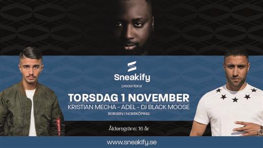 Bild för Sneakify presenterar K.MECHA/ADEL/DJ BLACK MOOSE, 2018-11-01, Borgen Norrköping