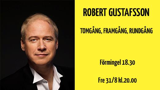 Bild för ROBERT GUSTAFSSON - TOMGÅNG, FRAMGÅNG, RUNDGÅNG, 2018-08-31, Biosalongen Folkets Hus