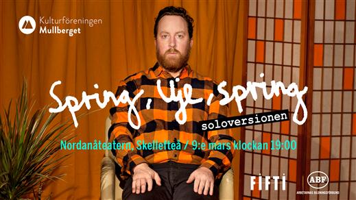 Bild för Spring, Uje, spring - soloversionen, 2019-03-09, Nordanåteatern, Skellefteå