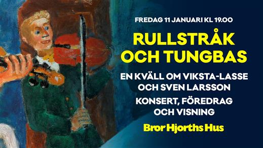 Bild för Rullstråk & Tungbas-Om Viksta-Lasse & Sven Larsson, 2019-01-11, Bror Hjorths Hus