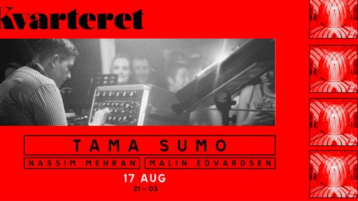 Bild för Tama Sumo w/Malin Edvardsen, Nassim Mehran, 2019-08-17, Kvarteret