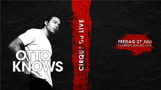 Bild för Otto Knows @ Cirque Du Live 27/7, 2018-07-27, Clarion Malmö Live