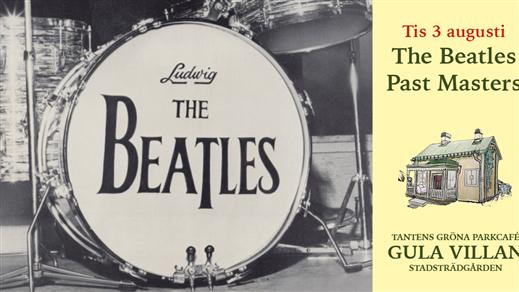 Bild för The Beatles Past Masters kl 18.00, 2021-08-03, Tantens Gröna Parkcafé – Gula Villan –
