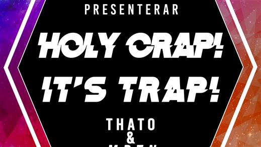 Bild för Holy Crap! It's Trap!, 2018-05-05, Arbis Bar & Salonger