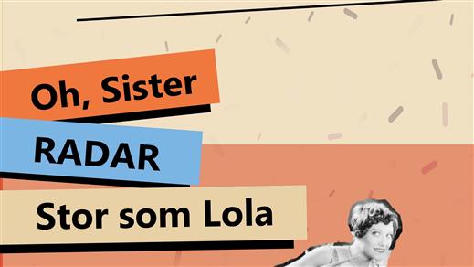 Bild för Stor som Lola + RADAR + Oh, Sister, 2018-05-04, Pustervik