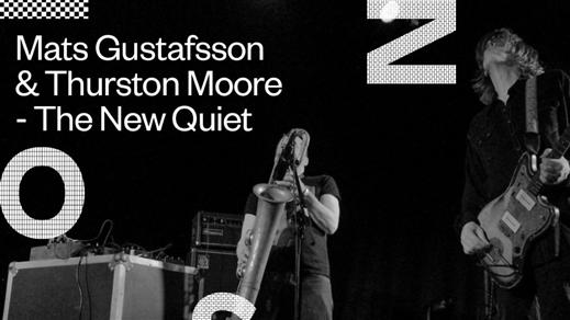 Bild för Mats Gustafsson & Thurston Moore - The New Quiet, 2020-03-22, Inkonst