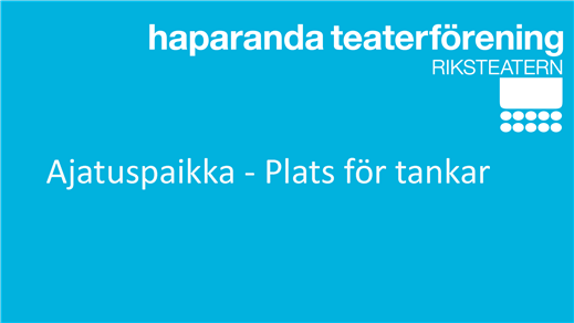 Bild för Ajatuspaikka - Plats för tankar, 2018-12-06, Teatersalongen