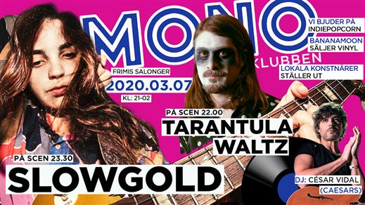 Bild för Klubb Mono: Slowgold + The Tarantula Waltz, 2020-03-07, Frimis Salonger Örebro