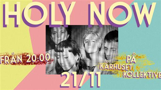 Bild för Holy Now, 2018-11-21, Kårhuset Kollektivet