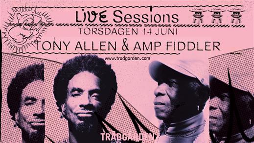 Bild för Live Sessions: Tony Allen & AMP Fiddler, 2018-06-14, Trädgården