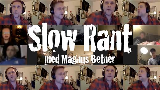 Bild för Slow Rant med Magnus Betnér, 2021-03-12, Online