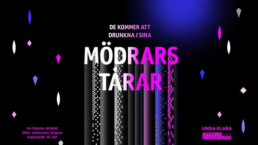 Bild för De kommer att drunkna i sina mödrars tårar, 2020-10-22, Unga Klara, Kulturhuset Stadsteatern
