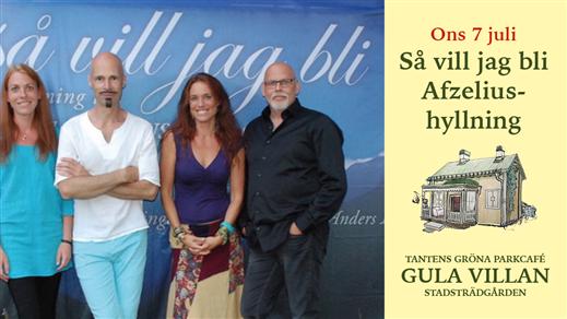 Bild för Så vill jag bli - Afzeliushyllning kl 20.00, 2021-07-07, Tantens Gröna Parkcafé – Gula Villan –