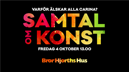 Bild för Samtal om konst : Varför älskar alla Carina?, 2019-10-04, Bror Hjorths Hus