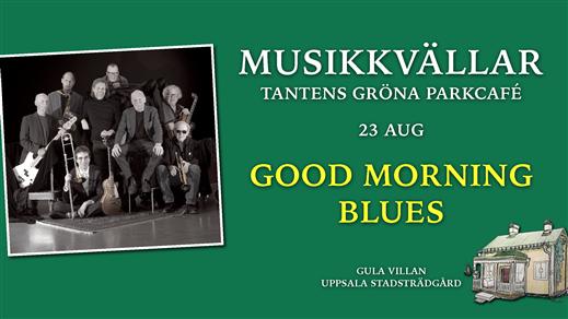 Bild för Good Morning Blues 23 augusti 17.00, 2020-08-23, Tantens Gröna Parkcafé – Gula Villan –