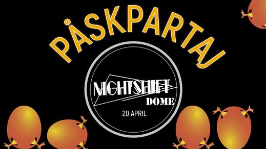 Bild för Påskpartaj På Nightshift Dome, 2019-04-20, Nya Kupolen